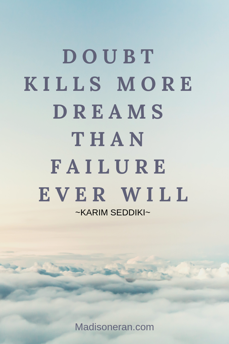 Doubt kills more dreams than failure ever will ~Karim Seddiki