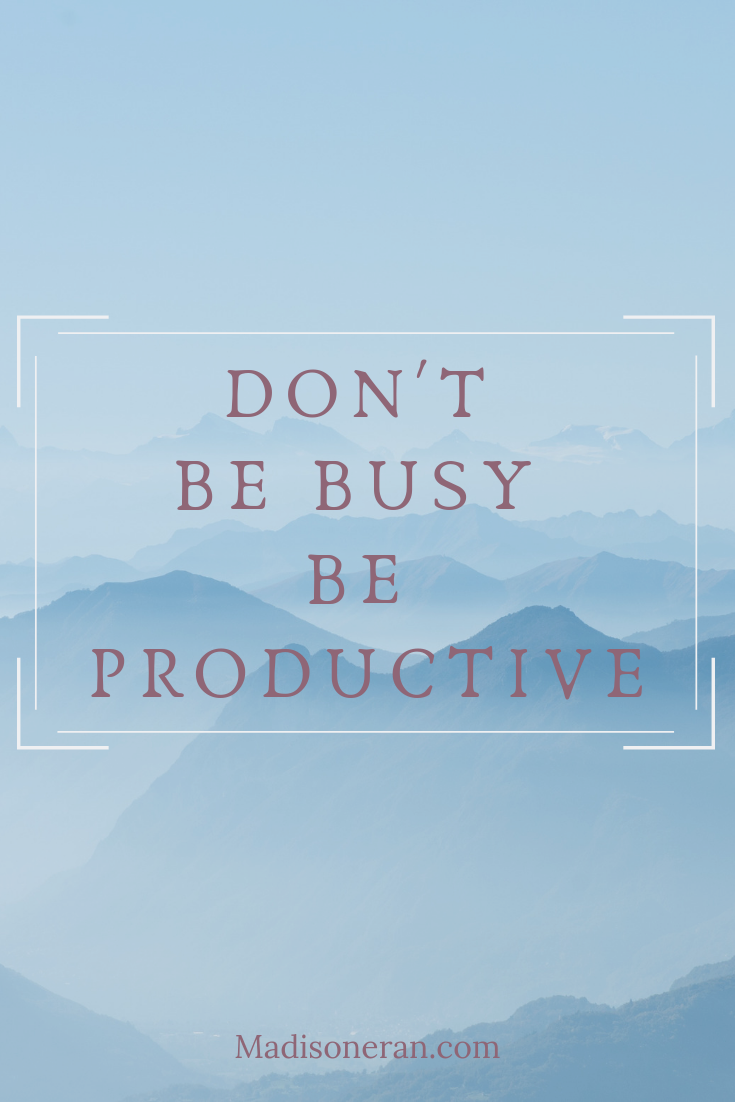 Don;t be bust be productice