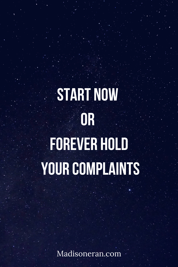 Start now or forever hold your complaints.