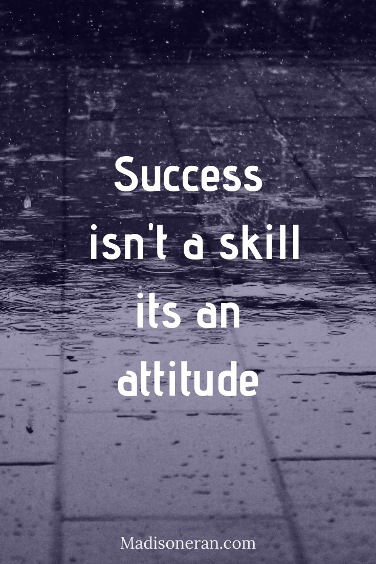 Success isn't a skill its an attitude