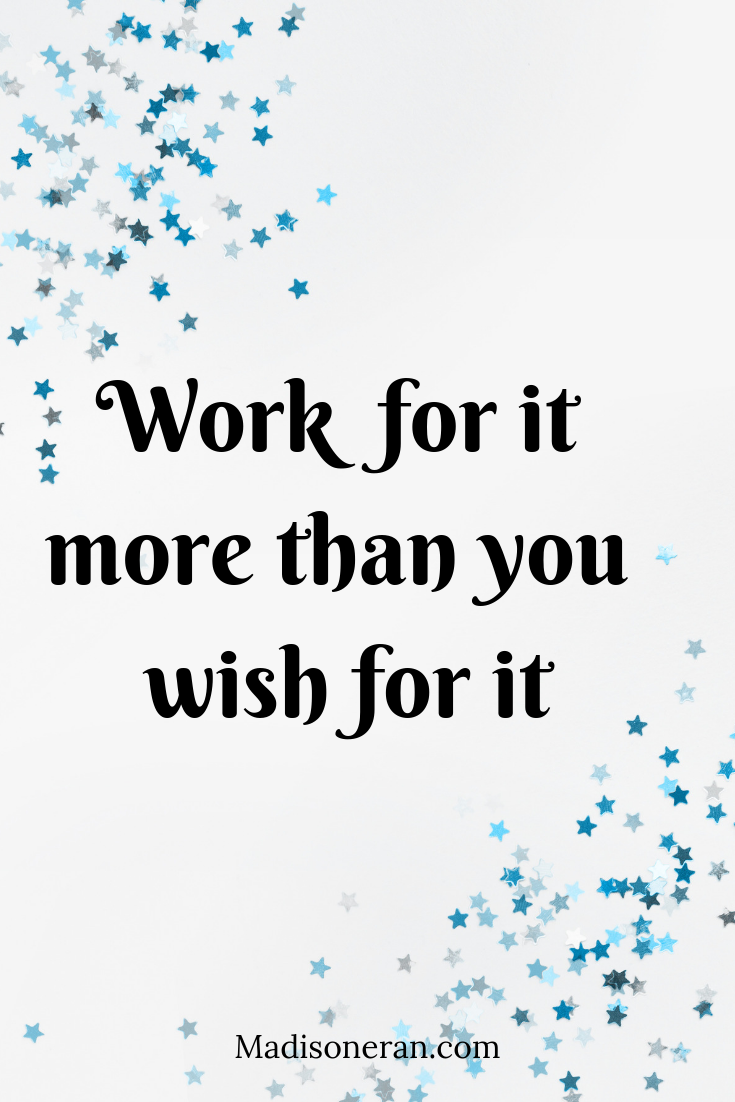 Work  for it more than you wish for it
