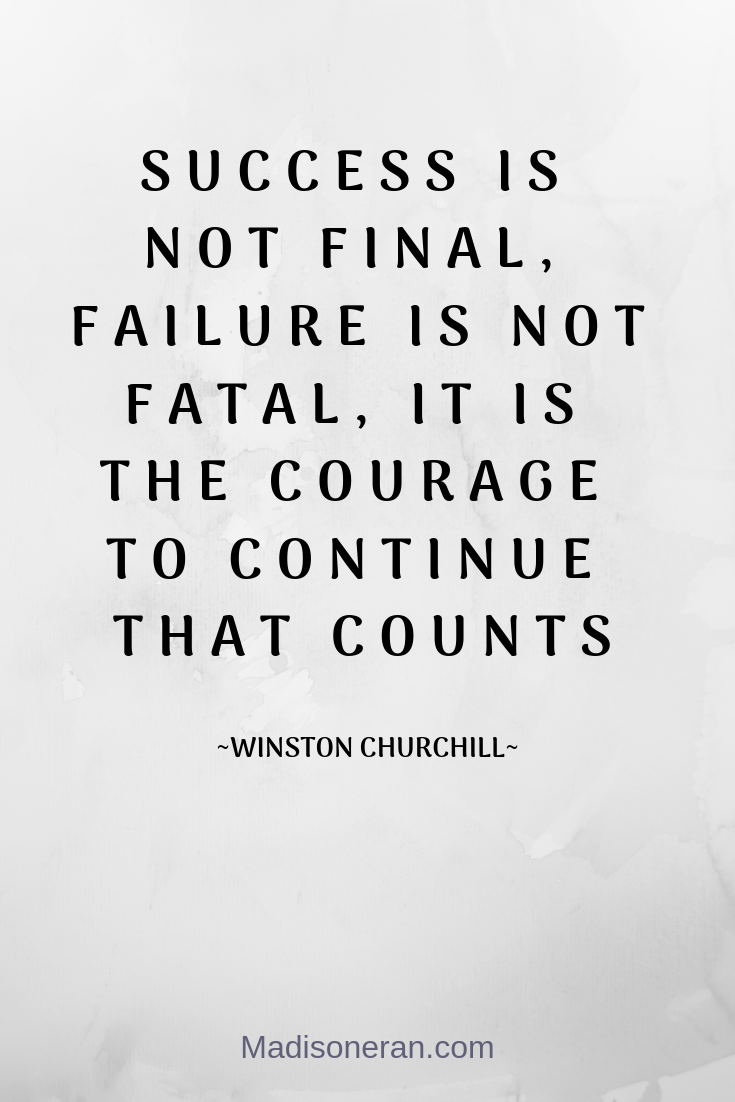 SUCCESS IS NOT FINAL, FAILURE IS NOT FATAL, IT IS THE COURAGE TO CONTINUE THAT COUNTS