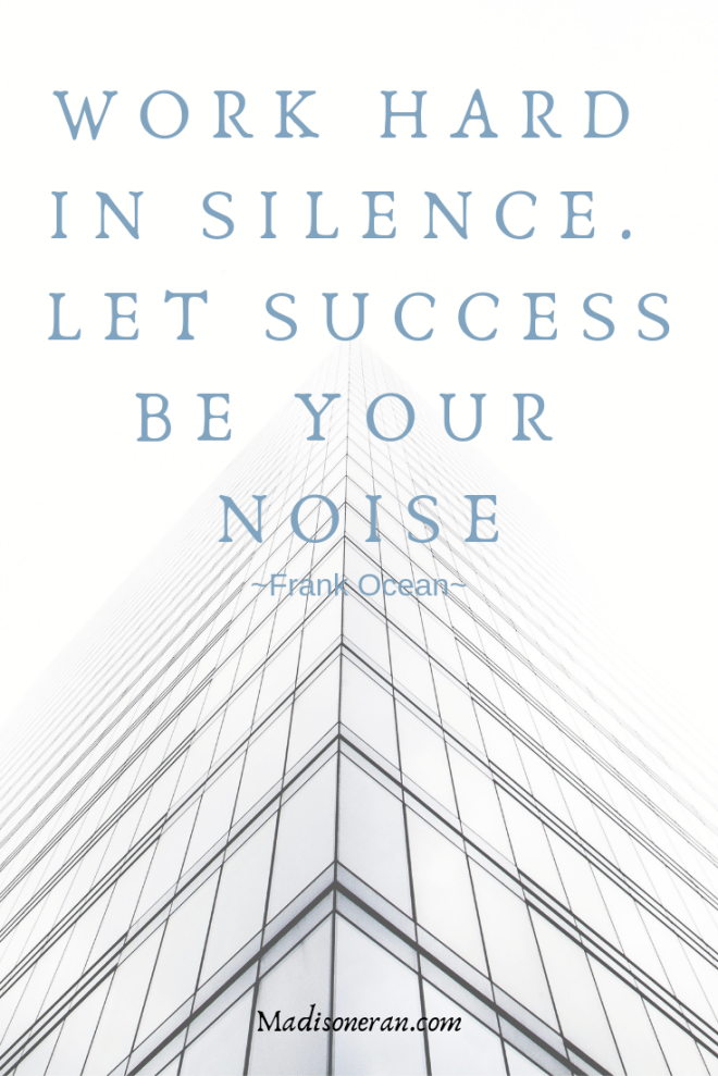 WORK HARD IN SILENCE. LET SUCCESS BE YOUR NOISE