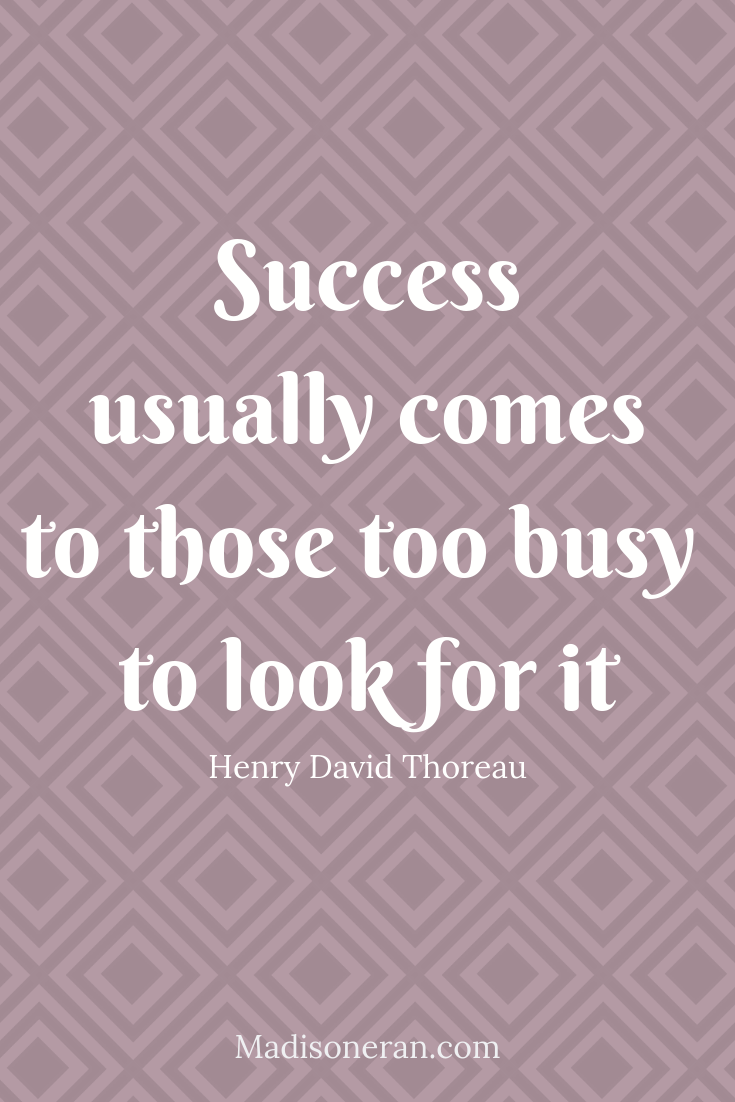 Success usually comes to those too busy to look for it.
